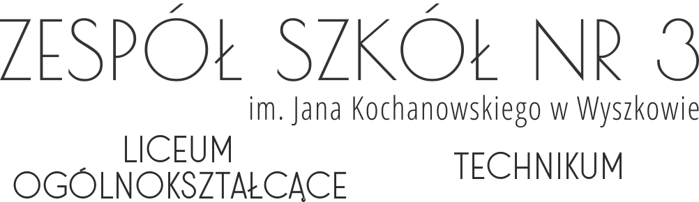 napis Zespół Szkół Nr 3 im. Jana Kochanowskiego w Wyszkowie Liceum Ogólnokształcące oraz Technikum